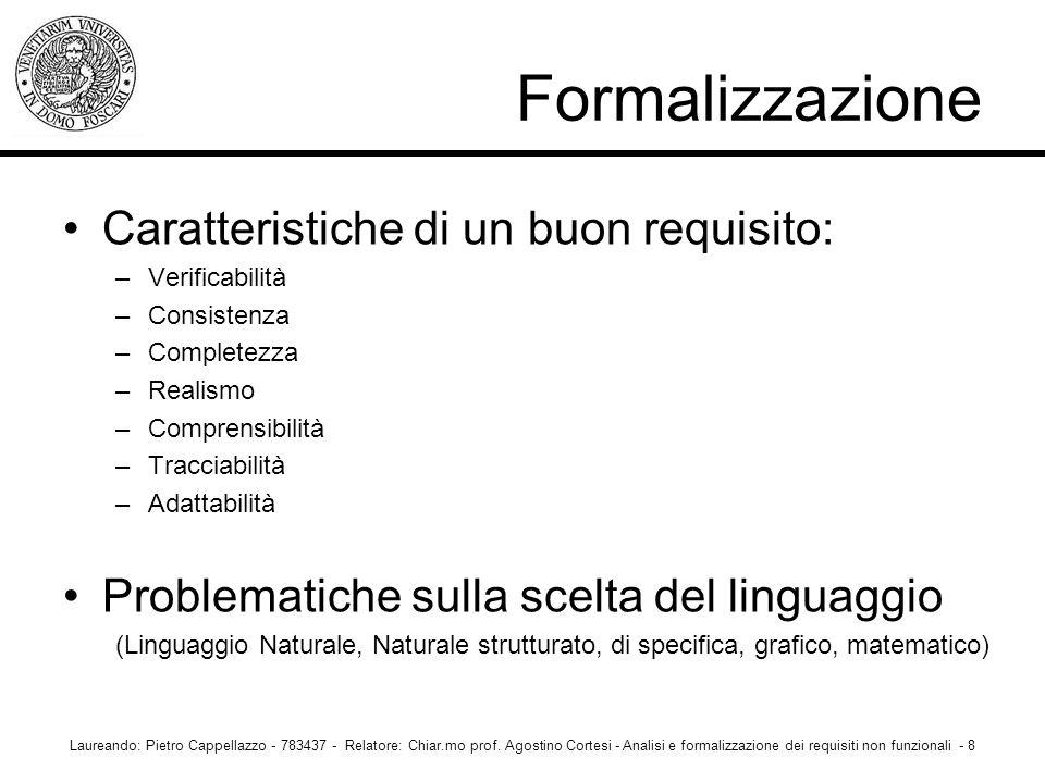 Caratteristiche di un buon requisito: –Verificabilità –Consistenza –Completezza –Realismo –Comprensibilità –Tracciabilità –Adattabilità Problematiche