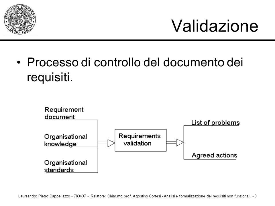 Errori che possono essere riscontrati: –Mancanza di conformità con gli standards –Cattiva stesura dei requisiti –Conflitti Possibilità di effettuare verifiche automatiche.