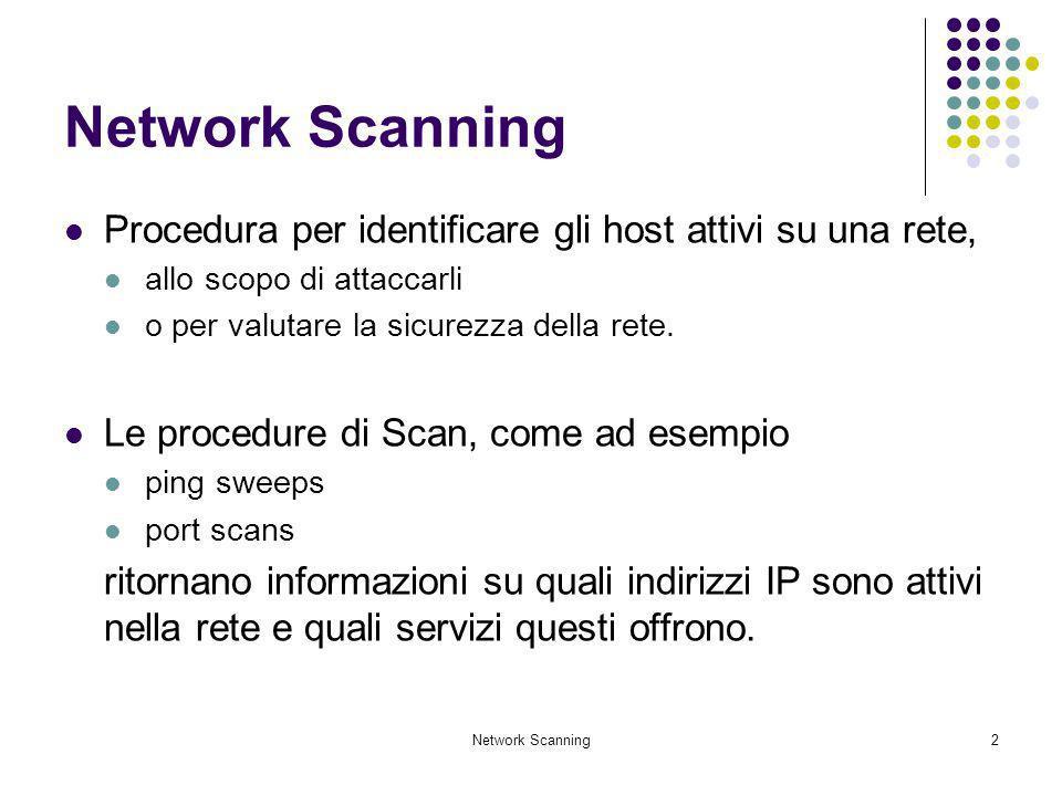 Network Scanning33 UDP port scanning Il protocollo UDP, consente di stabilire quali porte possono essere aperte in un host, in soli due modi: Inviando pacchetti UDP probe a tutte le porte UDP di un host (65535), e aspettando i messaggi ICMP destination port unreachable Oppure usando degli specifici client per servizi UDP e controllando se ci sono delle risposte da degli host (che in caso positivo possiedono il servizio) La maggior parte dei firewall però consente di filtrare i messaggi ICMP, da e per gli host protetti, questo rende difficile capire quali servizi UDP sono accessibili, attraverso un semplice UDP port scanning