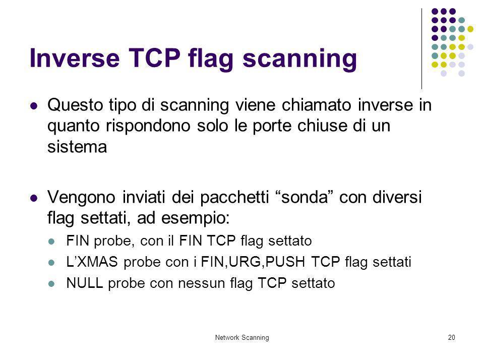 Network Scanning20 Inverse TCP flag scanning Questo tipo di scanning viene chiamato inverse in quanto rispondono solo le porte chiuse di un sistema Ve