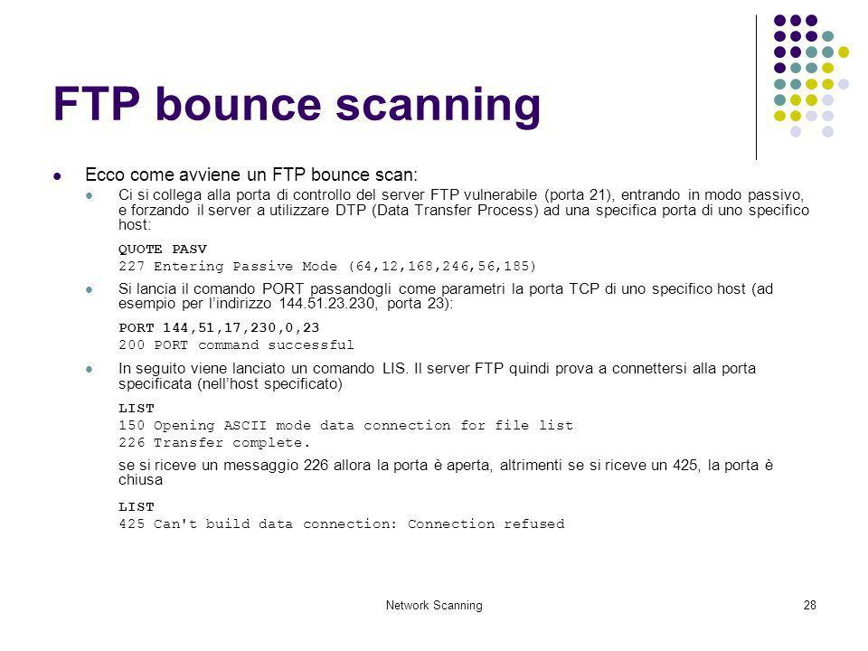Network Scanning28 FTP bounce scanning Ecco come avviene un FTP bounce scan: Ci si collega alla porta di controllo del server FTP vulnerabile (porta 2