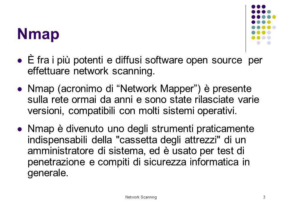 Network Scanning24 ACK flag probe scanning Vengono spediti moltissimi pacchetti ACK verso porte TCP diverse In seguito vengono analizzati i pacchetti ricevuti, ad esempio: 1: host 192.168.0.12 port 20: F:RST -> ttl: 70 win: 0 2: host 192.168.0.12 port 21: F:RST -> ttl: 70 win: 0 3: host 192.168.0.12 port 22: F:RST -> ttl: 40 win: 0 4: host 192.168.0.12 port 23: F:RST -> ttl: 70 win: 0 In questo caso, analizzando il parametro ttl, si vede un tempo minore sulla porta 22, questo indica che tale porta è molto probabilmente aperta Oppure: 1: host 192.168.0.20 port 20: F:RST -> ttl: 64 win: 0 2: host 192.168.0.20 port 21: F:RST -> ttl: 64 win: 0 3: host 192.168.0.20 port 22: F:RST -> ttl: 64 win: 512 4: host 192.168.0.20 port 23: F:RST -> ttl: 64 win: 0 Il valore diverso da 0 nel parametro win in questo caso indica che la porta 22 è aperta