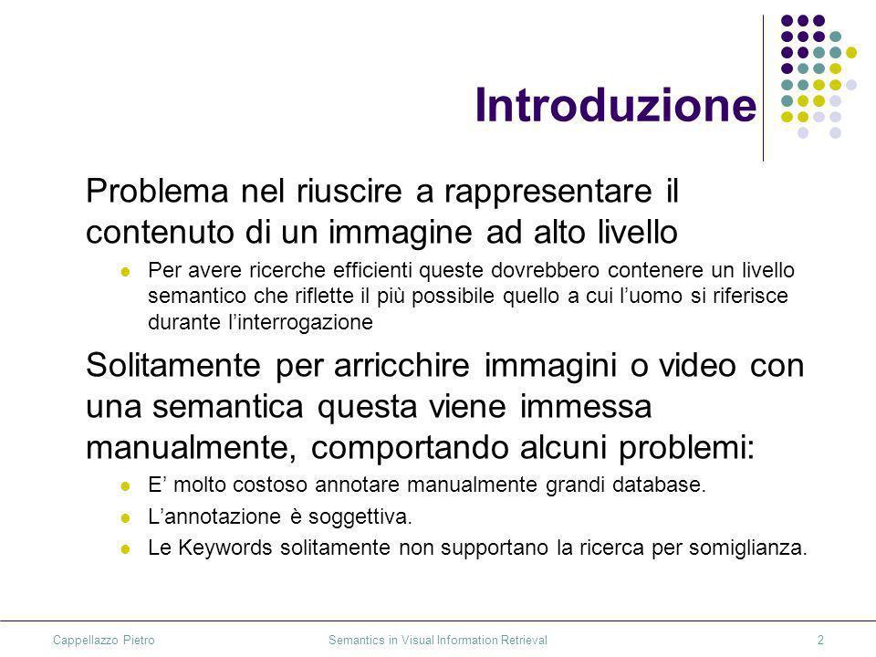 Cappellazzo Pietro Semantics in Visual Information Retrieval2 Introduzione Problema nel riuscire a rappresentare il contenuto di un immagine ad alto l