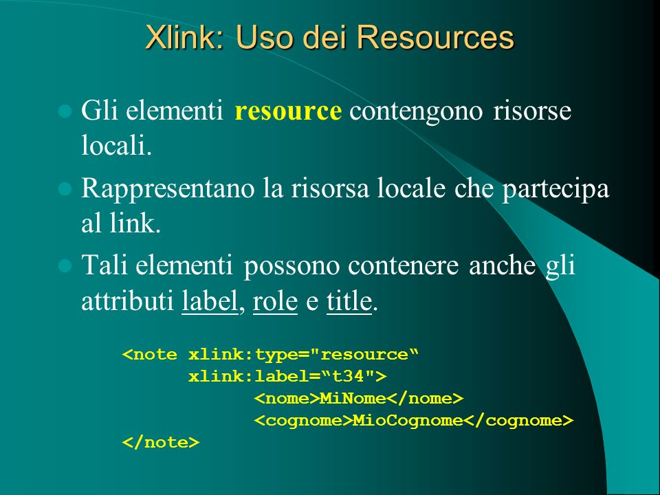 Xlink: Uso dei Resources Gli elementi resource contengono risorse locali. Rappresentano la risorsa locale che partecipa al link. Tali elementi possono