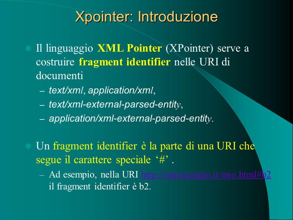Xpointer: Introduzione Il linguaggio XML Pointer (XPointer) serve a costruire fragment identifier nelle URI di documenti – text/xm l, application/xm l