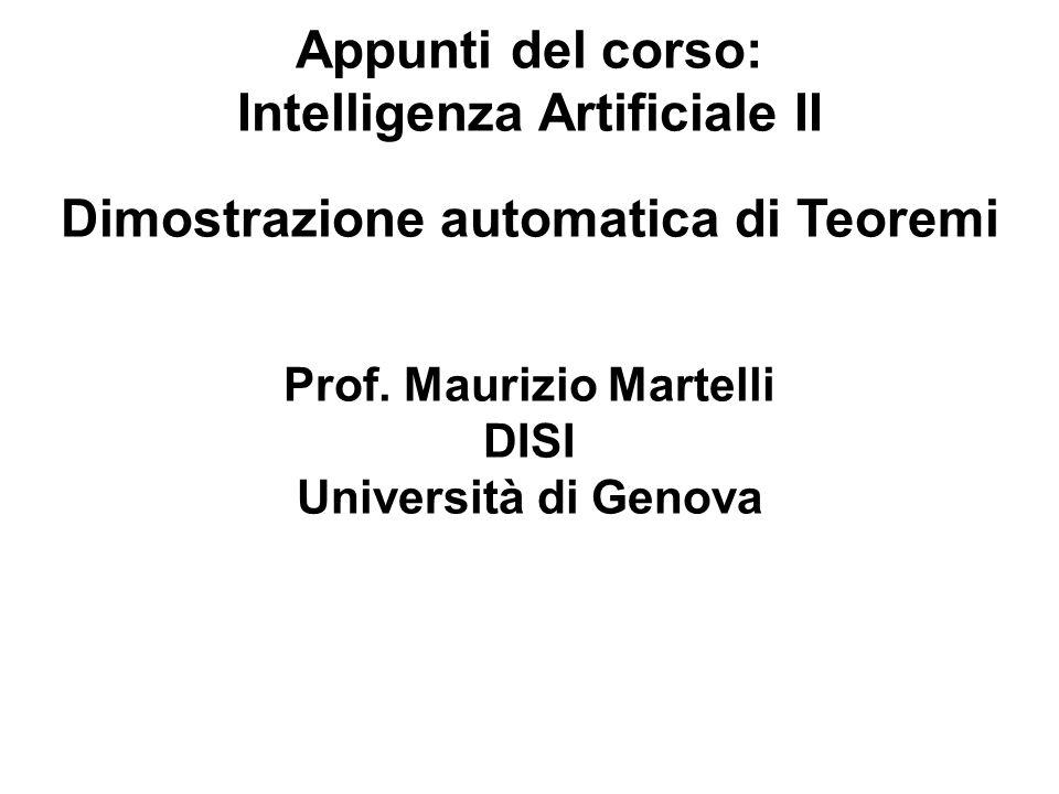 Appunti del corso: Intelligenza Artificiale II Dimostrazione automatica di Teoremi Prof. Maurizio Martelli DISI Università di Genova