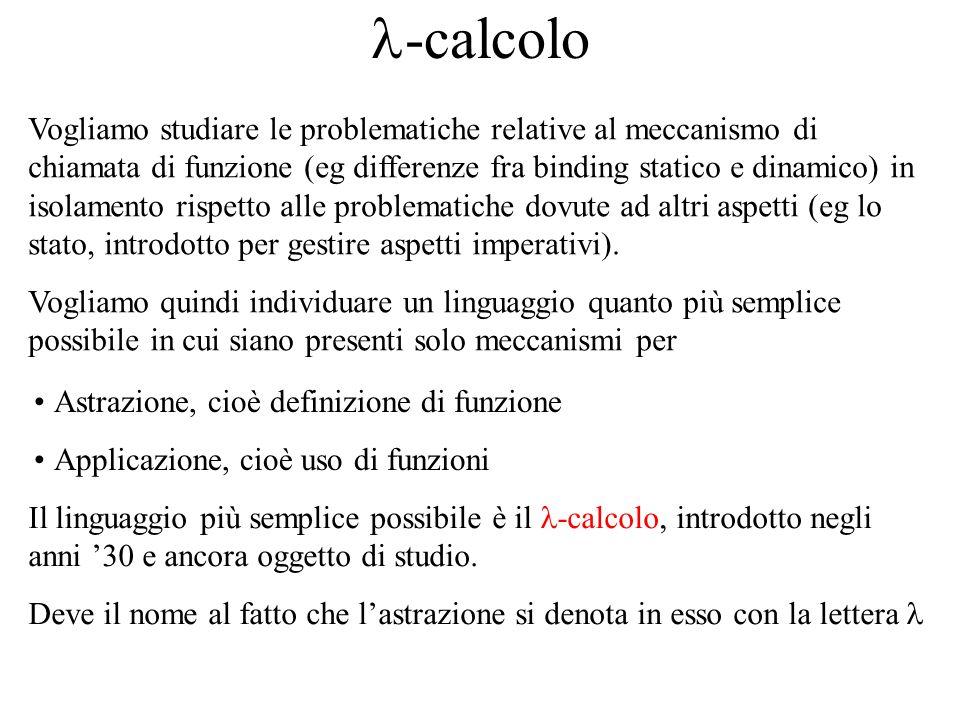 -calcolo Vogliamo studiare le problematiche relative al meccanismo di chiamata di funzione (eg differenze fra binding statico e dinamico) in isolamento rispetto alle problematiche dovute ad altri aspetti (eg lo stato, introdotto per gestire aspetti imperativi).