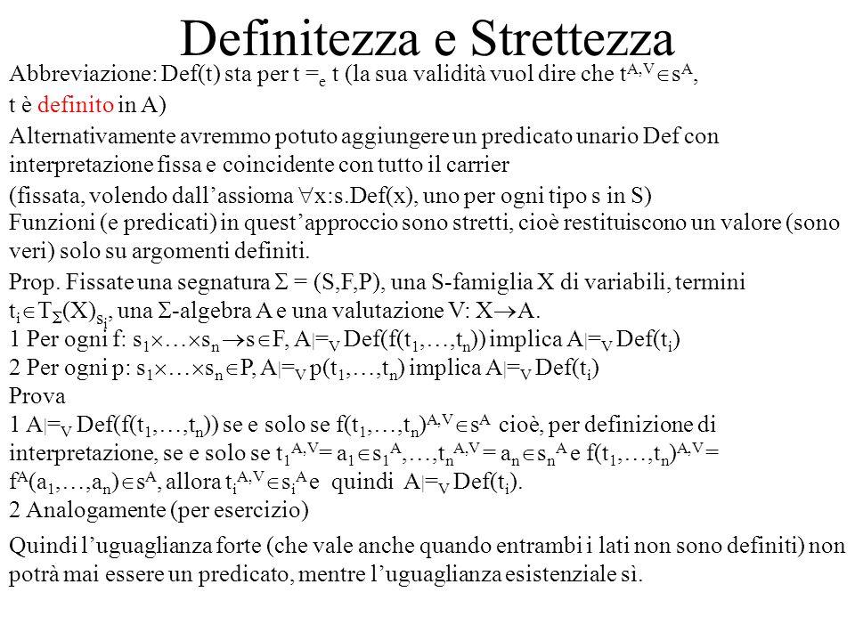 Definitezza e Strettezza Abbreviazione: Def(t) sta per t = e t (la sua validità vuol dire che t A,V s A, t è definito in A) Alternativamente avremmo p
