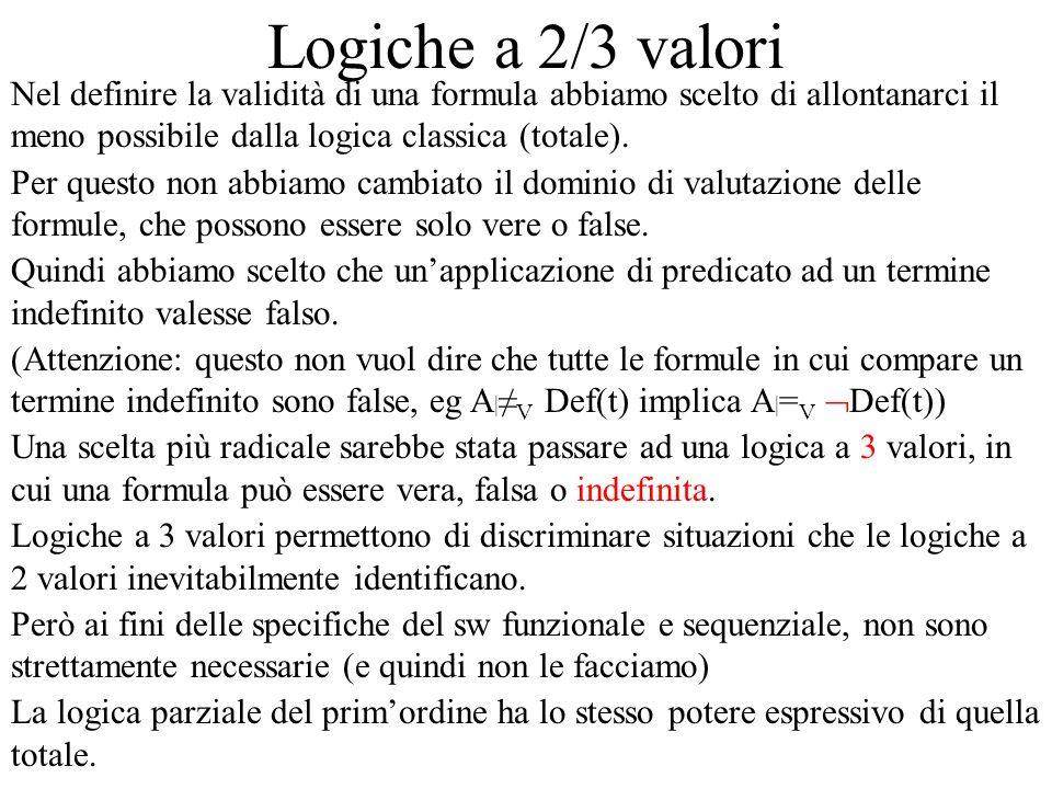 Logiche a 2/3 valori Nel definire la validità di una formula abbiamo scelto di allontanarci il meno possibile dalla logica classica (totale). Per ques