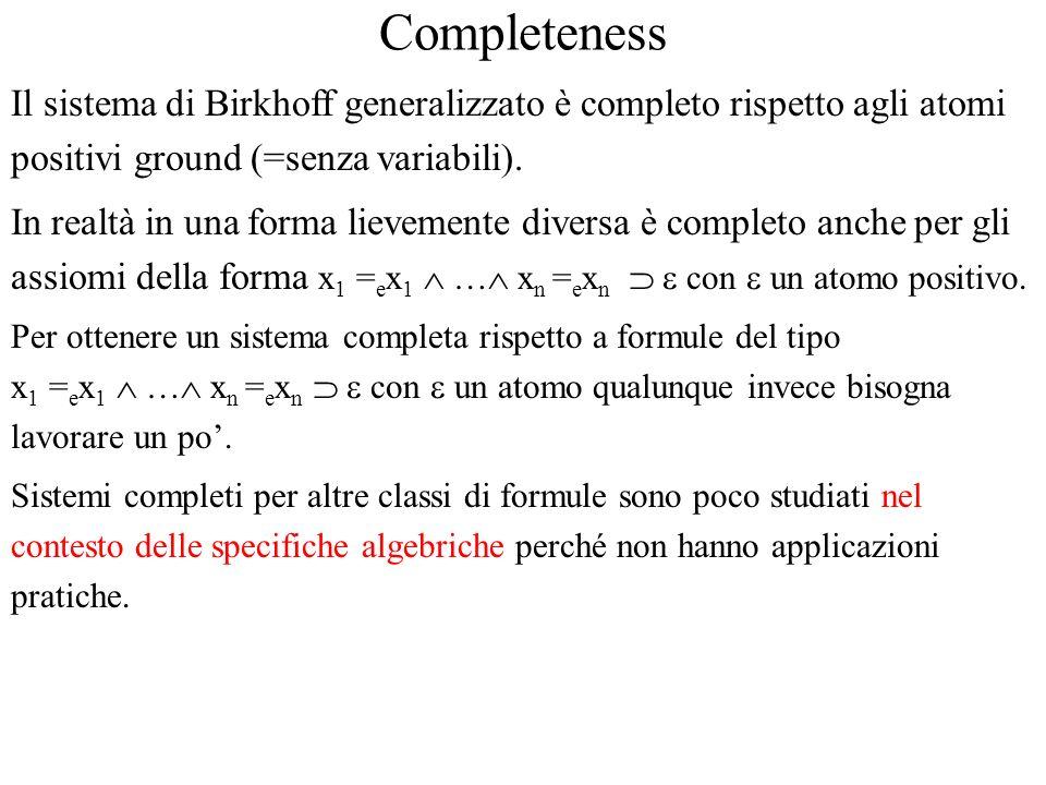 Completeness Il sistema di Birkhoff generalizzato è completo rispetto agli atomi positivi ground (=senza variabili). In realtà in una forma lievemente
