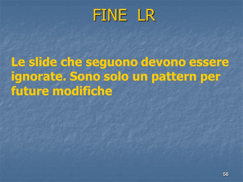 56 FINE LR FINE LR Le slide che seguono devono essere ignorate. Sono solo un pattern per future modifiche