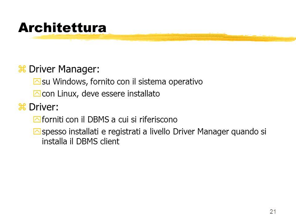 21 Architettura zDriver Manager: ysu Windows, fornito con il sistema operativo ycon Linux, deve essere installato zDriver: yforniti con il DBMS a cui