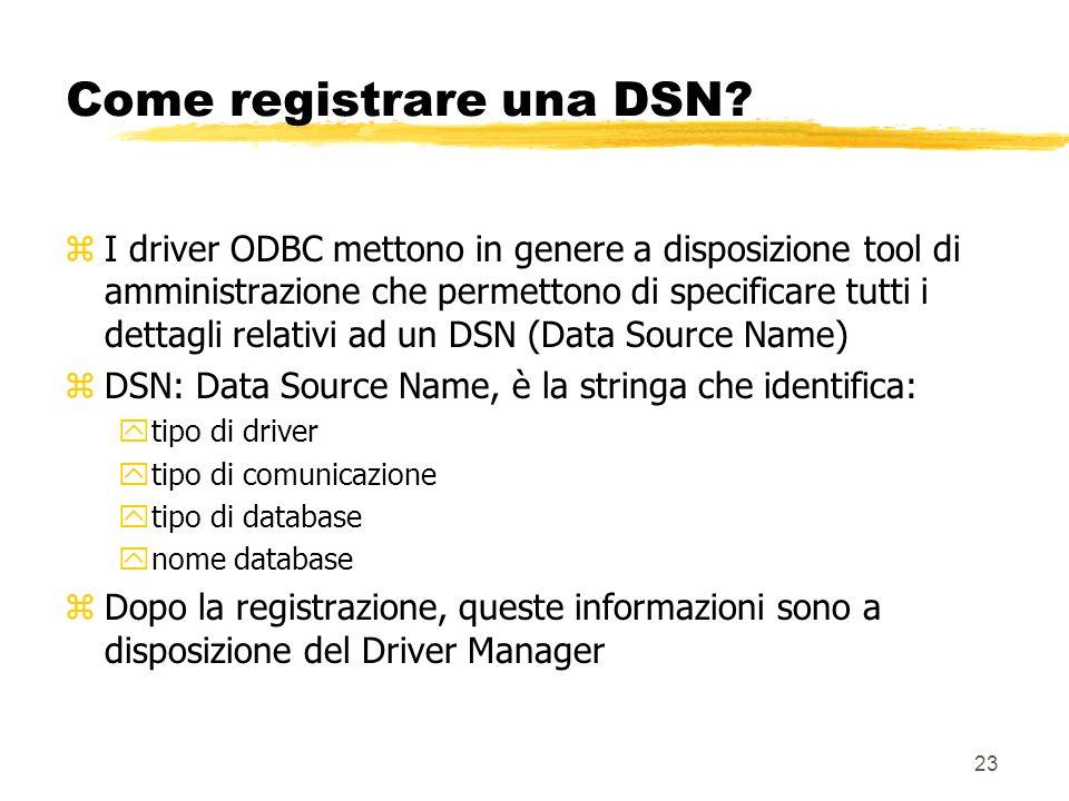 23 Come registrare una DSN? zI driver ODBC mettono in genere a disposizione tool di amministrazione che permettono di specificare tutti i dettagli rel