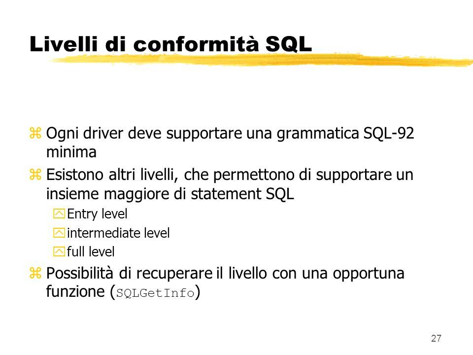 27 Livelli di conformità SQL zOgni driver deve supportare una grammatica SQL-92 minima zEsistono altri livelli, che permettono di supportare un insiem
