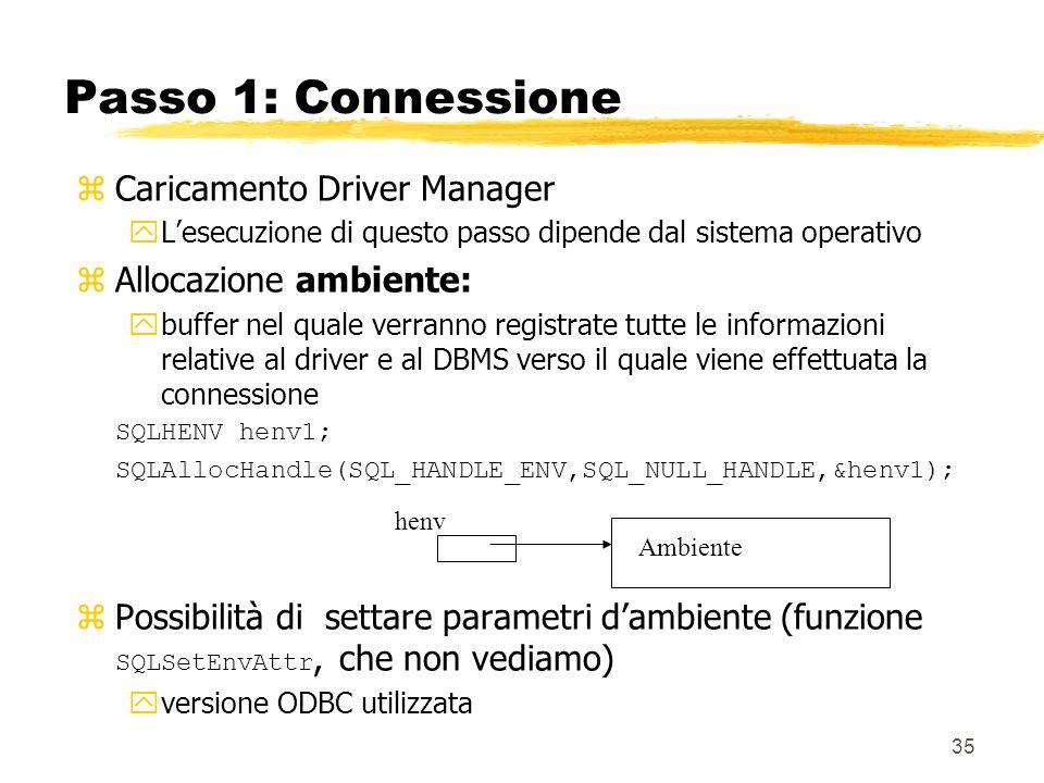 35 Passo 1: Connessione zCaricamento Driver Manager yLesecuzione di questo passo dipende dal sistema operativo zAllocazione ambiente: ybuffer nel qual
