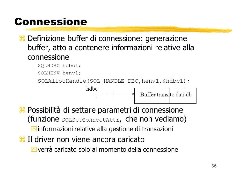 36 Connessione zDefinizione buffer di connessione: generazione buffer, atto a contenere informazioni relative alla connessione SQLHDBC hdbc1; SQLHENV