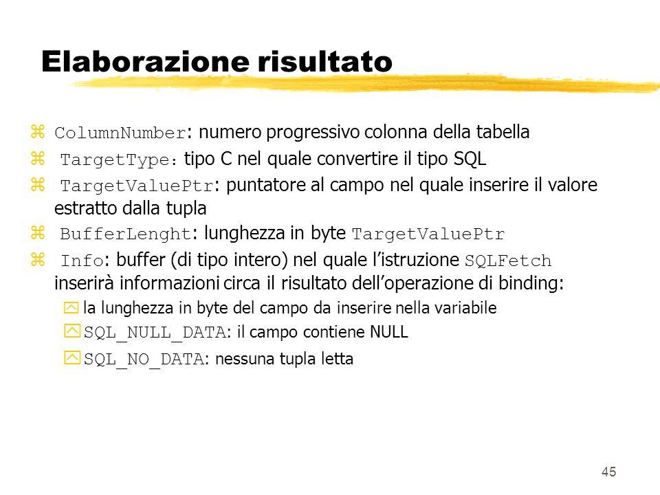 45 Elaborazione risultato ColumnNumber : numero progressivo colonna della tabella TargetType : tipo C nel quale convertire il tipo SQL TargetValuePtr