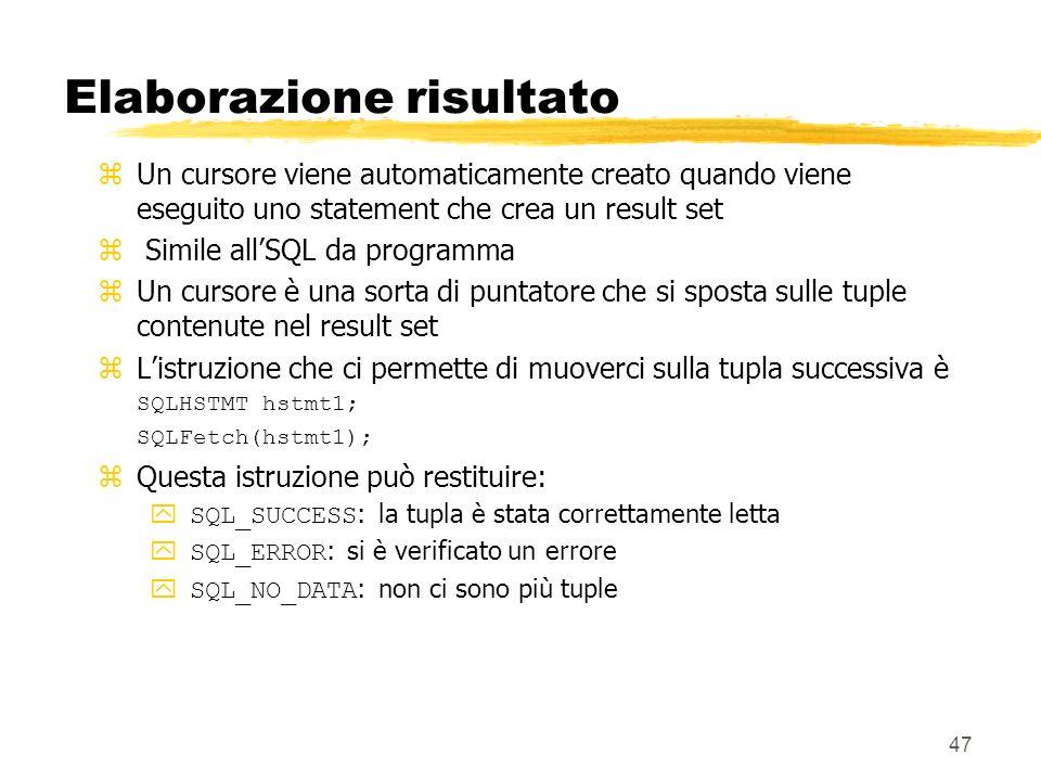 47 Elaborazione risultato zUn cursore viene automaticamente creato quando viene eseguito uno statement che crea un result set z Simile allSQL da progr