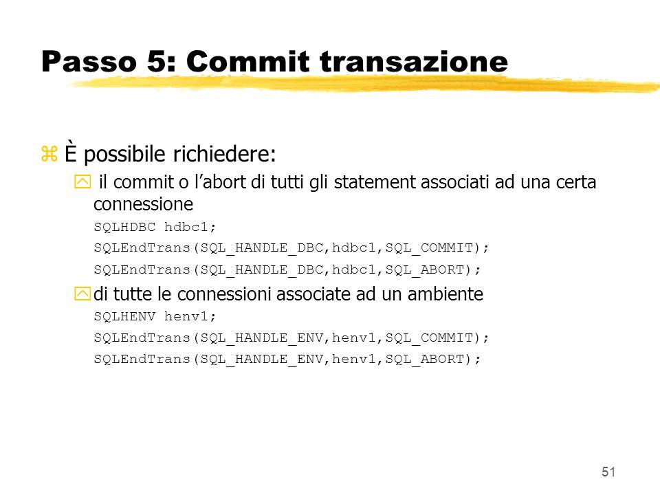 51 Passo 5: Commit transazione zÈ possibile richiedere: y il commit o labort di tutti gli statement associati ad una certa connessione SQLHDBC hdbc1;