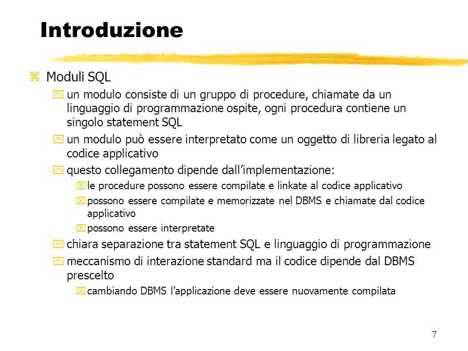 7 Introduzione zModuli SQL yun modulo consiste di un gruppo di procedure, chiamate da un linguaggio di programmazione ospite, ogni procedura contiene