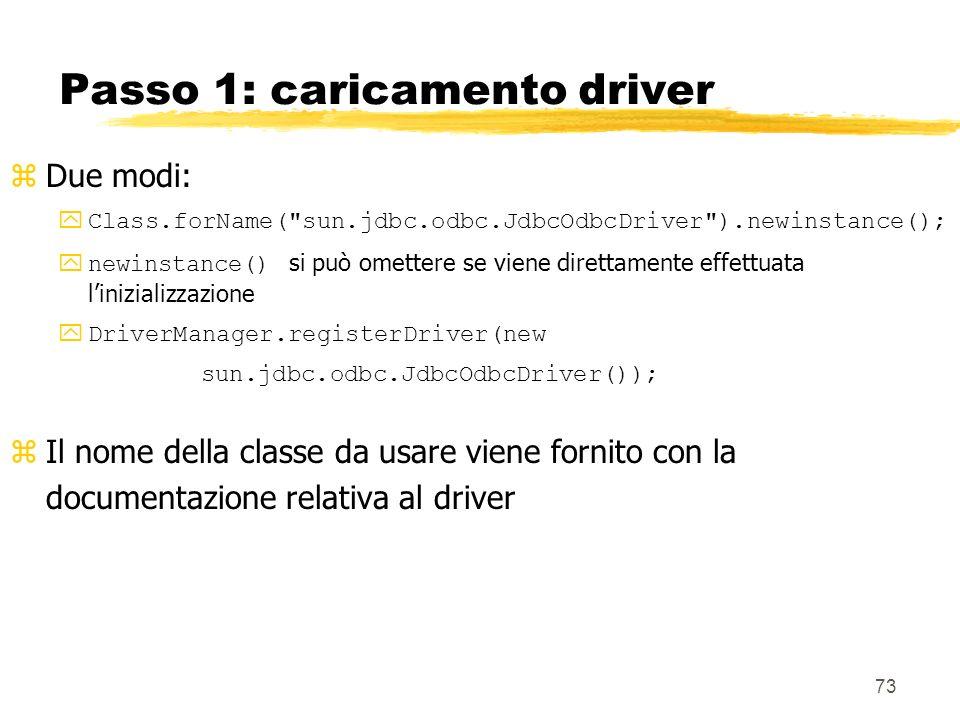 73 Passo 1: caricamento driver zDue modi: yClass.forName(
