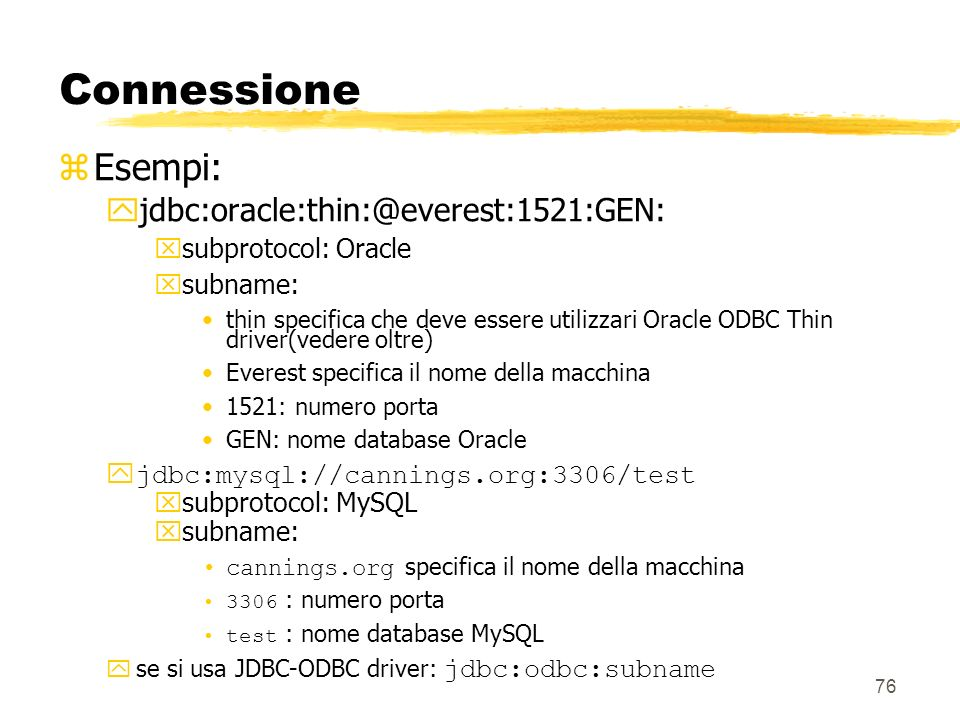 76 Connessione zEsempi: yjdbc:oracle:thin:@everest:1521:GEN: xsubprotocol: Oracle xsubname: thin specifica che deve essere utilizzari Oracle ODBC Thin