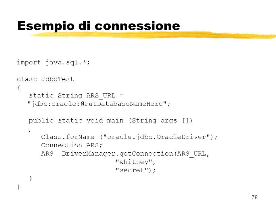 78 Esempio di connessione import java.sql.*; class JdbcTest { static String ARS_URL =