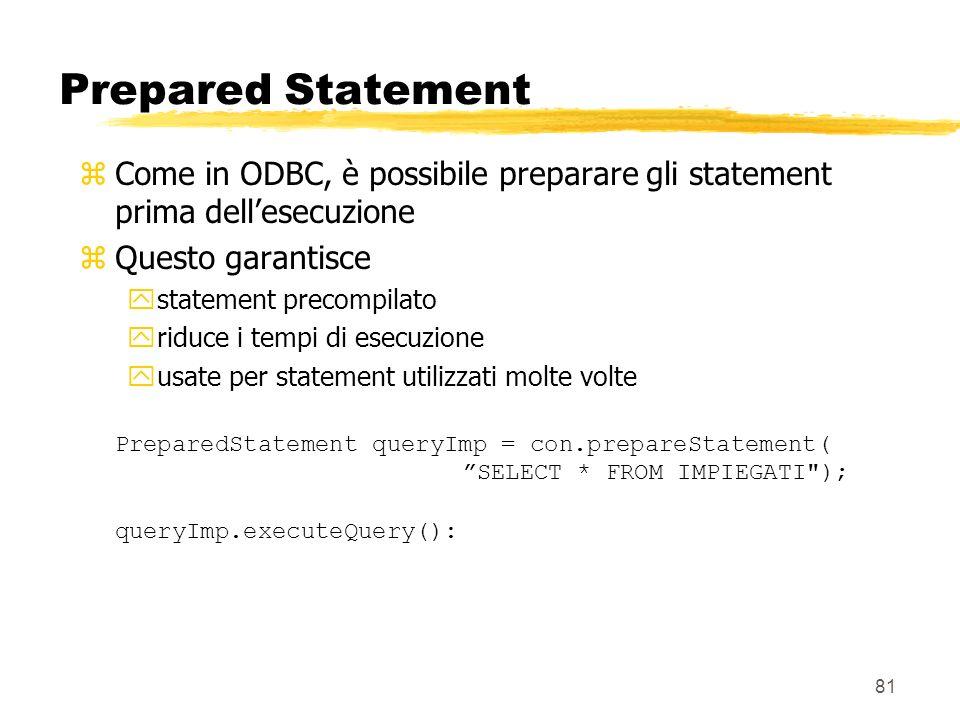 81 Prepared Statement zCome in ODBC, è possibile preparare gli statement prima dellesecuzione zQuesto garantisce ystatement precompilato yriduce i tem