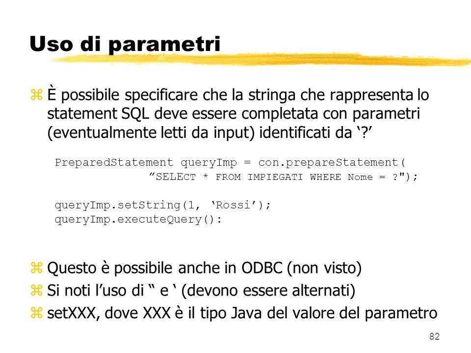 82 Uso di parametri zÈ possibile specificare che la stringa che rappresenta lo statement SQL deve essere completata con parametri (eventualmente letti