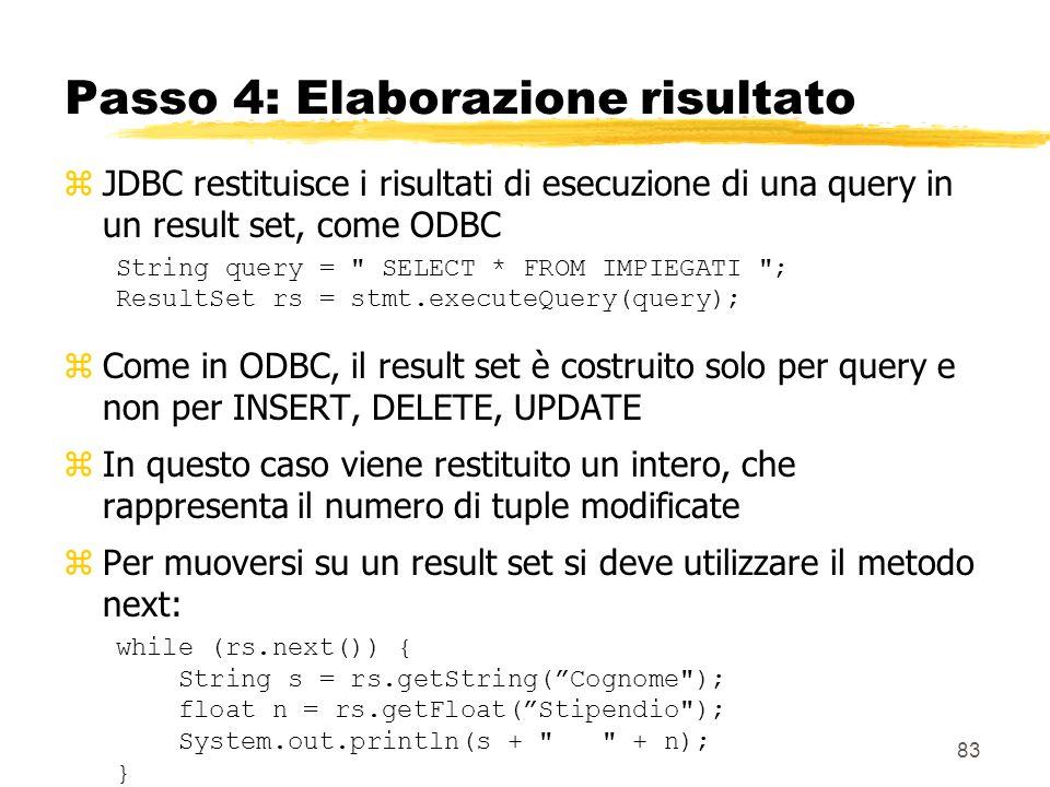 83 Passo 4: Elaborazione risultato zJDBC restituisce i risultati di esecuzione di una query in un result set, come ODBC String query =