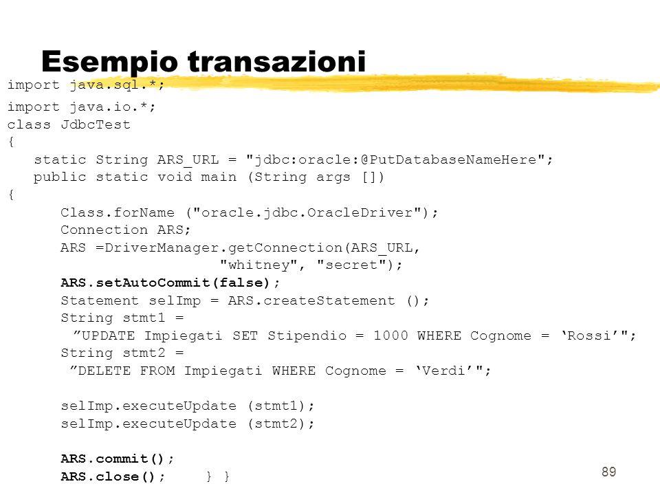 89 Esempio transazioni import java.sql.*; import java.io.*; class JdbcTest { static String ARS_URL =