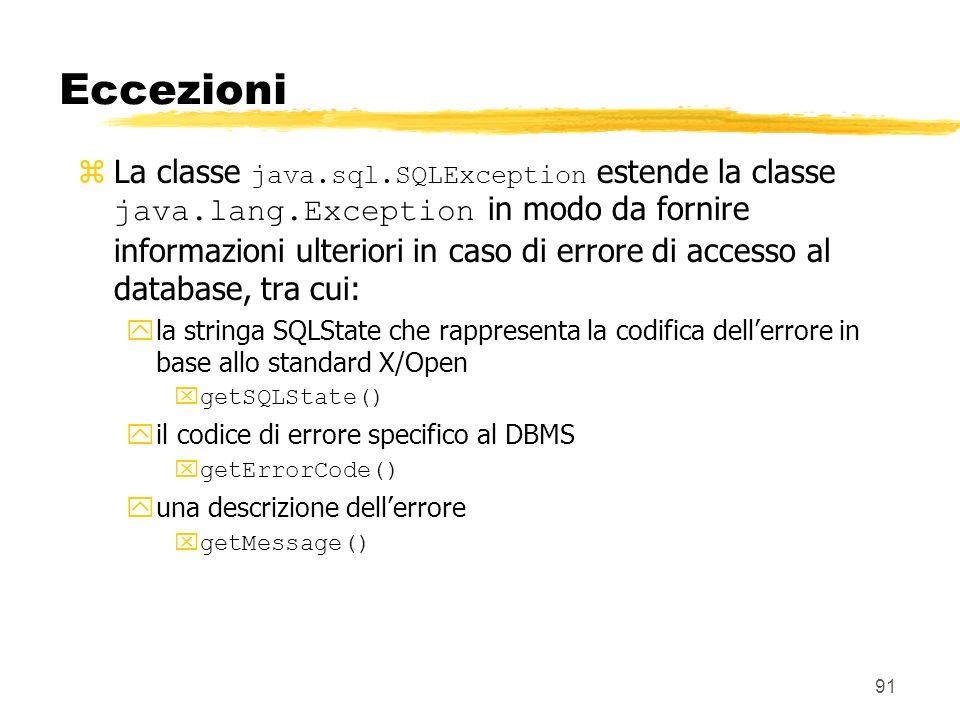 91 Eccezioni La classe java.sql.SQLException estende la classe java.lang.Exception in modo da fornire informazioni ulteriori in caso di errore di acce