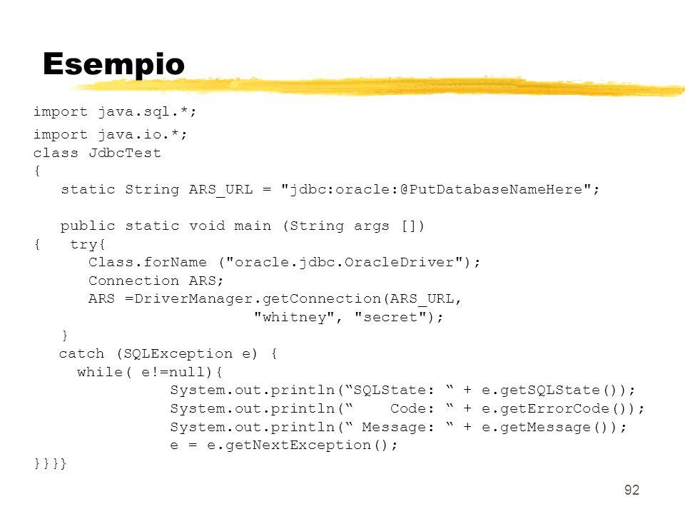 92 Esempio import java.sql.*; import java.io.*; class JdbcTest { static String ARS_URL =