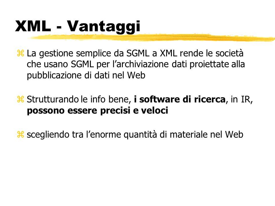 XML - Vantaggi zLa gestione semplice da SGML a XML rende le società che usano SGML per larchiviazione dati proiettate alla pubblicazione di dati nel W