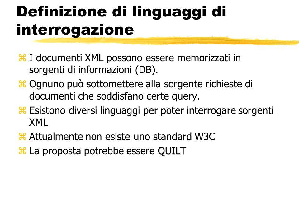 Definizione di linguaggi di interrogazione zI documenti XML possono essere memorizzati in sorgenti di informazioni (DB). zOgnuno può sottomettere alla