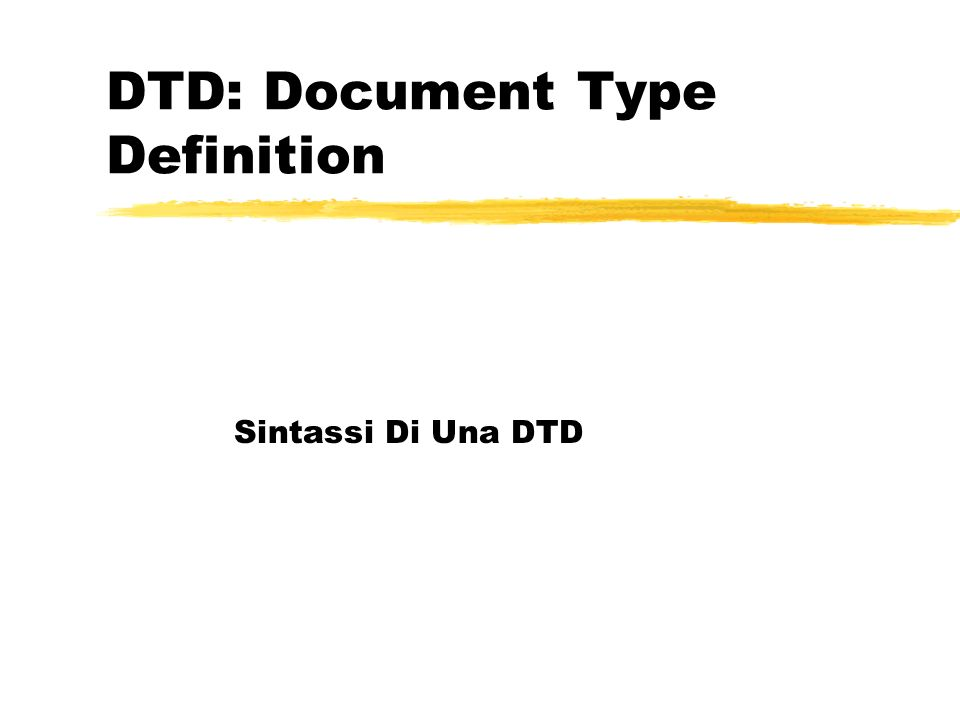 DTD: Document Type Definition Sintassi Di Una DTD