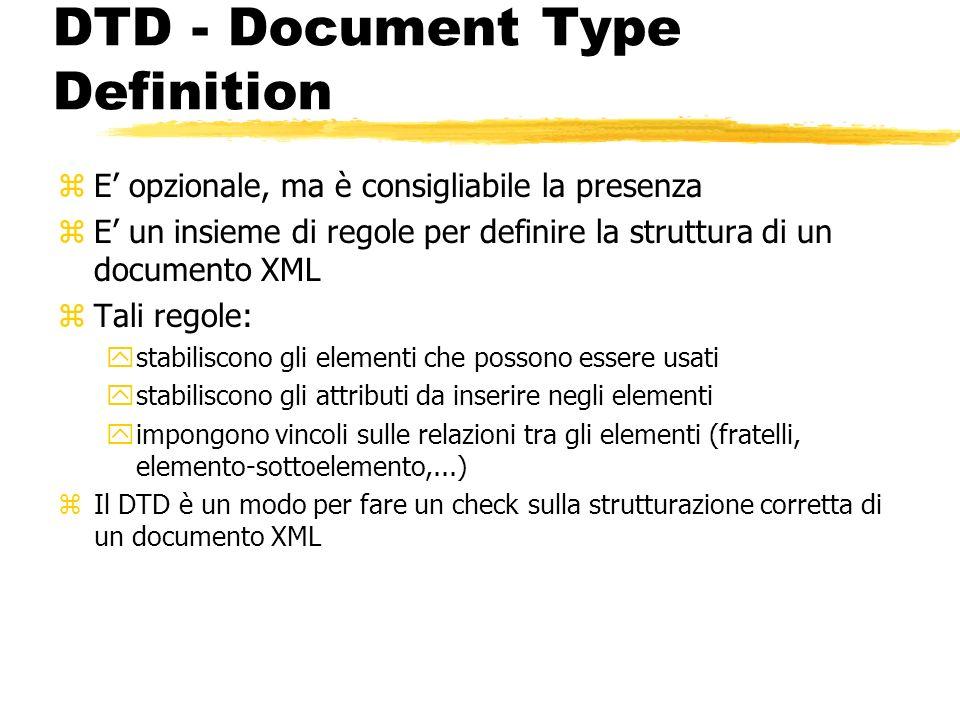 DTD - Document Type Definition zE opzionale, ma è consigliabile la presenza zE un insieme di regole per definire la struttura di un documento XML zTal