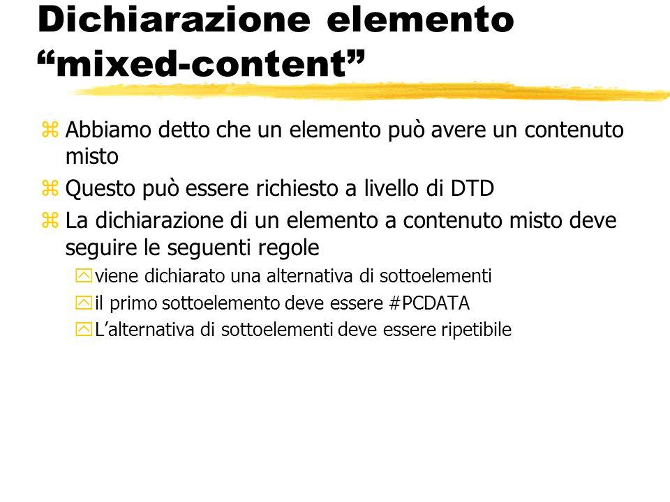 Dichiarazione elemento mixed-content zAbbiamo detto che un elemento può avere un contenuto misto zQuesto può essere richiesto a livello di DTD zLa dic
