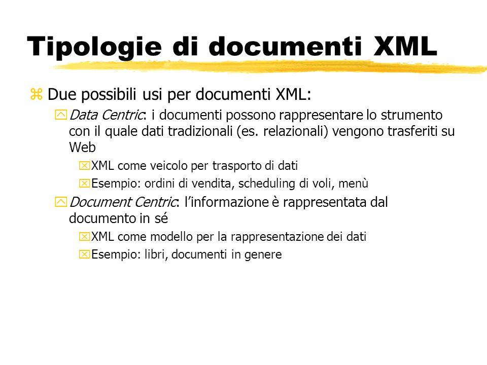 Tipologie di documenti XML zDue possibili usi per documenti XML: yData Centric: i documenti possono rappresentare lo strumento con il quale dati tradi