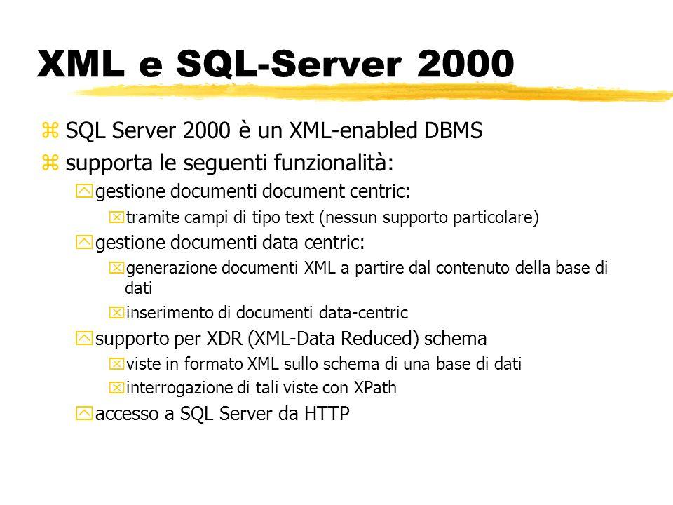 XML e SQL-Server 2000 zSQL Server 2000 è un XML-enabled DBMS zsupporta le seguenti funzionalità: ygestione documenti document centric: xtramite campi