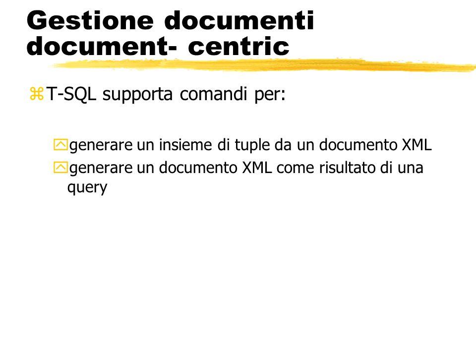 Gestione documenti document- centric zT-SQL supporta comandi per: ygenerare un insieme di tuple da un documento XML ygenerare un documento XML come ri