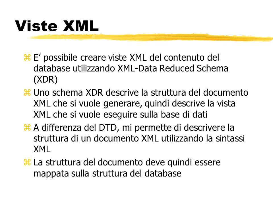 Viste XML zE possibile creare viste XML del contenuto del database utilizzando XML-Data Reduced Schema (XDR) zUno schema XDR descrive la struttura del