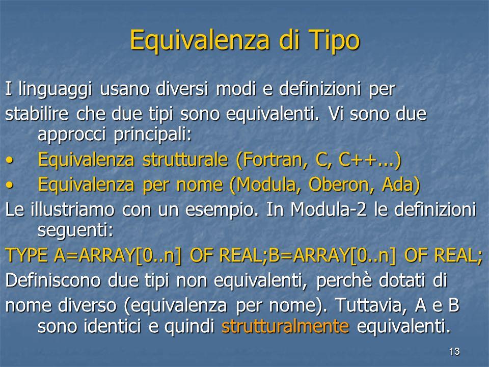 13 Equivalenza di Tipo I linguaggi usano diversi modi e definizioni per stabilire che due tipi sono equivalenti.