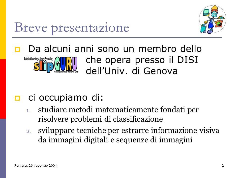 Ferrara, 26 febbraio 20042 Breve presentazione Da alcuni anni sono un membro dello che opera presso il DISI dellUniv. di Genova ci occupiamo di: 1. st