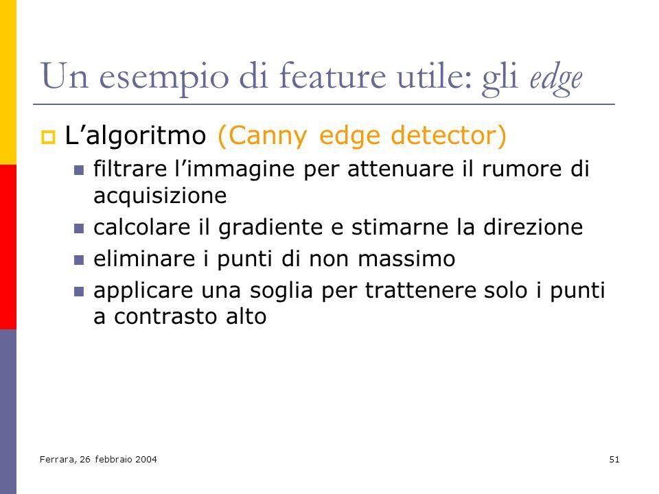 Ferrara, 26 febbraio 200451 Un esempio di feature utile: gli edge Lalgoritmo (Canny edge detector) filtrare limmagine per attenuare il rumore di acqui