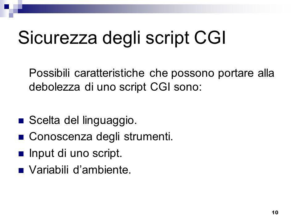 10 Sicurezza degli script CGI Possibili caratteristiche che possono portare alla debolezza di uno script CGI sono: Scelta del linguaggio.
