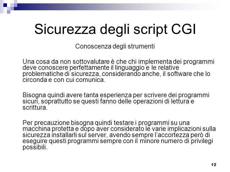 13 Sicurezza degli script CGI Input di uno script Bisogna controllare attentamente quello che viene fornito in input allo script.
