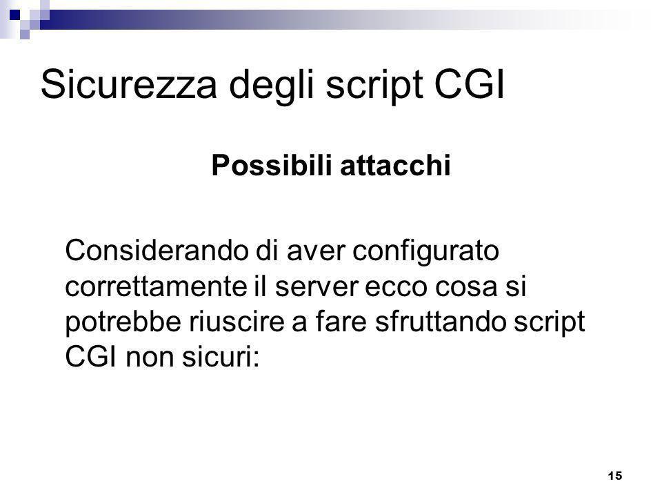 16 Sicurezza degli script CGI Inviare via e-mail il file /etc/passwd contenente le password degli utenti della macchina su cui il server è istallato.