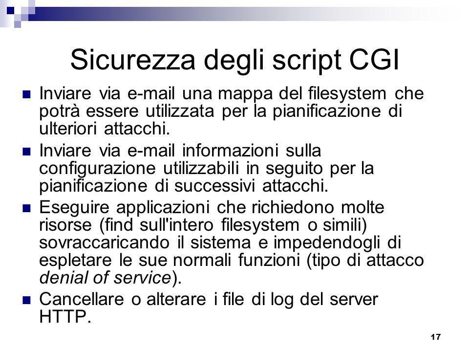 17 Sicurezza degli script CGI Inviare via e-mail una mappa del filesystem che potrà essere utilizzata per la pianificazione di ulteriori attacchi.