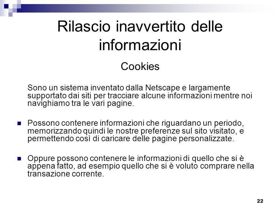22 Rilascio inavvertito delle informazioni Cookies Sono un sistema inventato dalla Netscape e largamente supportato dai siti per tracciare alcune informazioni mentre noi navighiamo tra le vari pagine.
